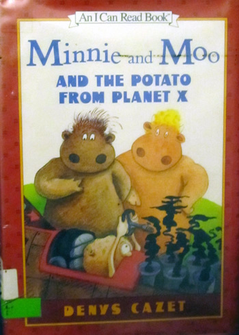 Minnie and Moo and the potato from Planet X by Denys Cazet