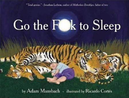 Go the F*&ck to Sleep by Adam Mansbach