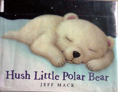 Hush Little Polar Bear by Jeff Mack