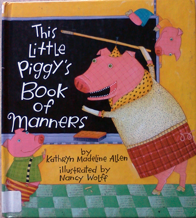 This Little Piggy's Book of Manners by Kathryn Madeline Allen