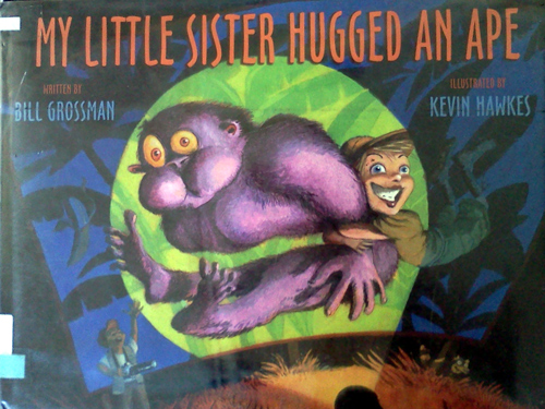 My little sister hugged an ape by Bill Grossman